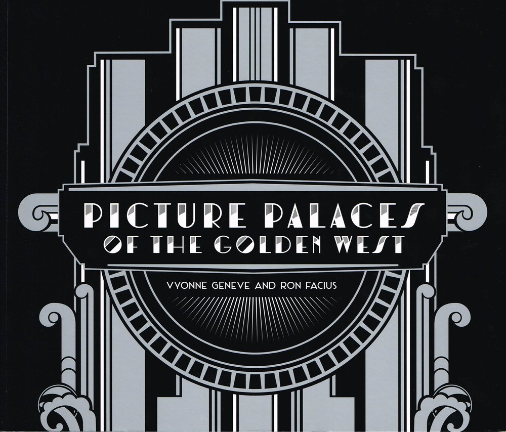 Picture Palaces of the Golden West  Vyonne Geneve and Ron Facius