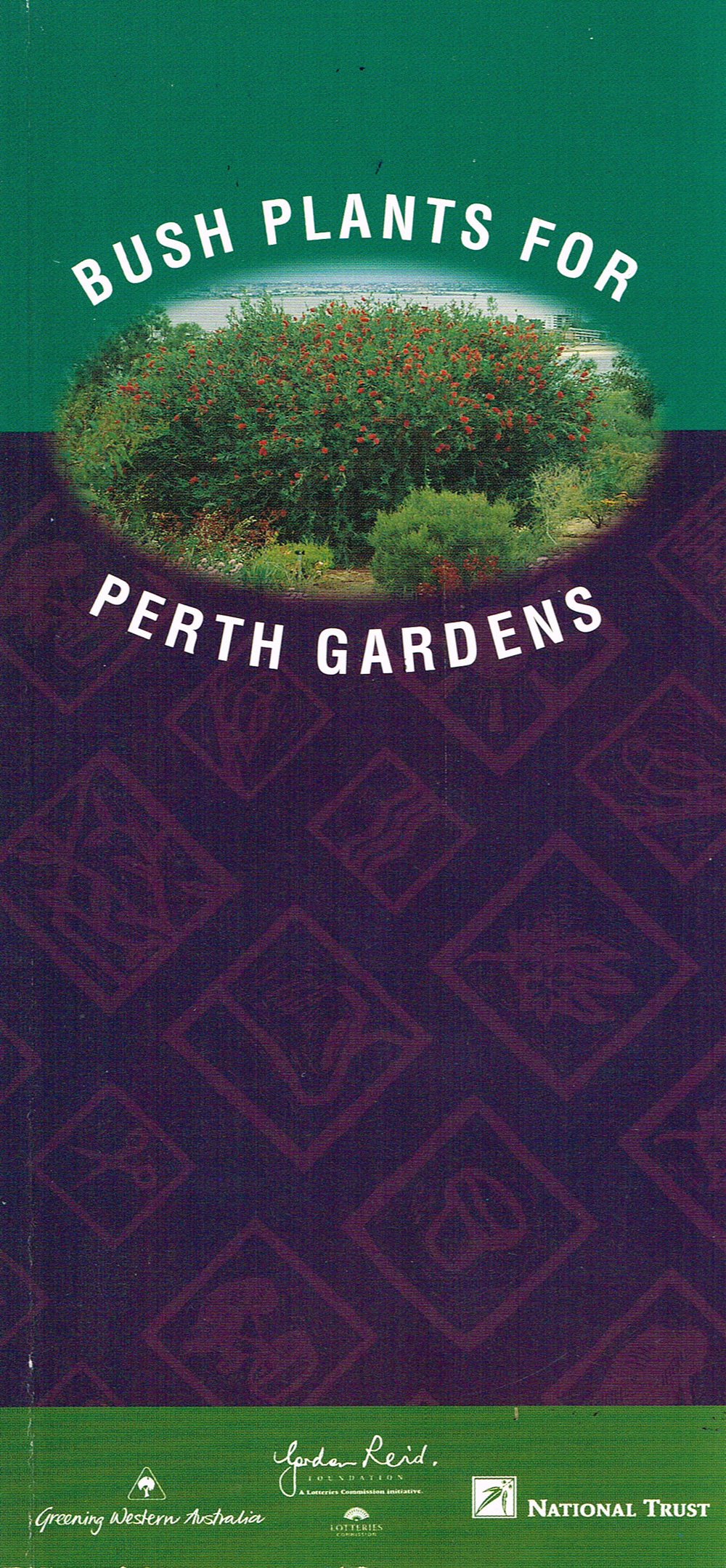 Bush Plants for Perth Gardens   Complied by Denise Crosbie in Association with Eleanor Bennett...et al.