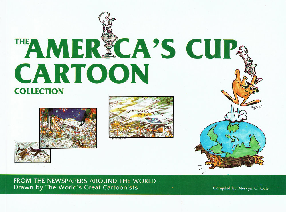 The America's Cup cartoon update : a collection from the newspapers around the world drawn by the world's great cartoonists Compiled by Mervyn C. Cole.