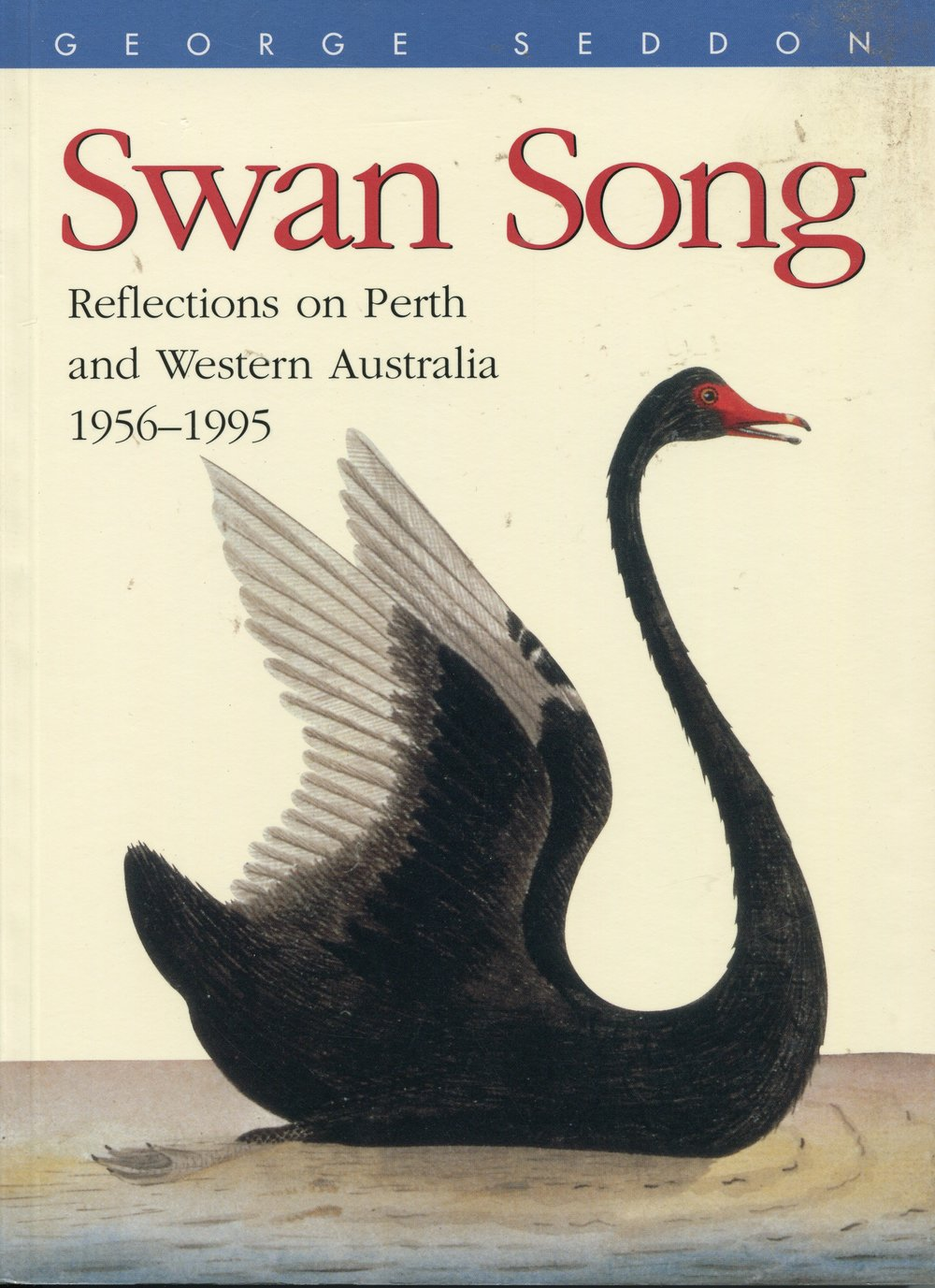 Swan song : reflections on Perth and Western Australia, 1956-1995   George Seddon (1927-2007)