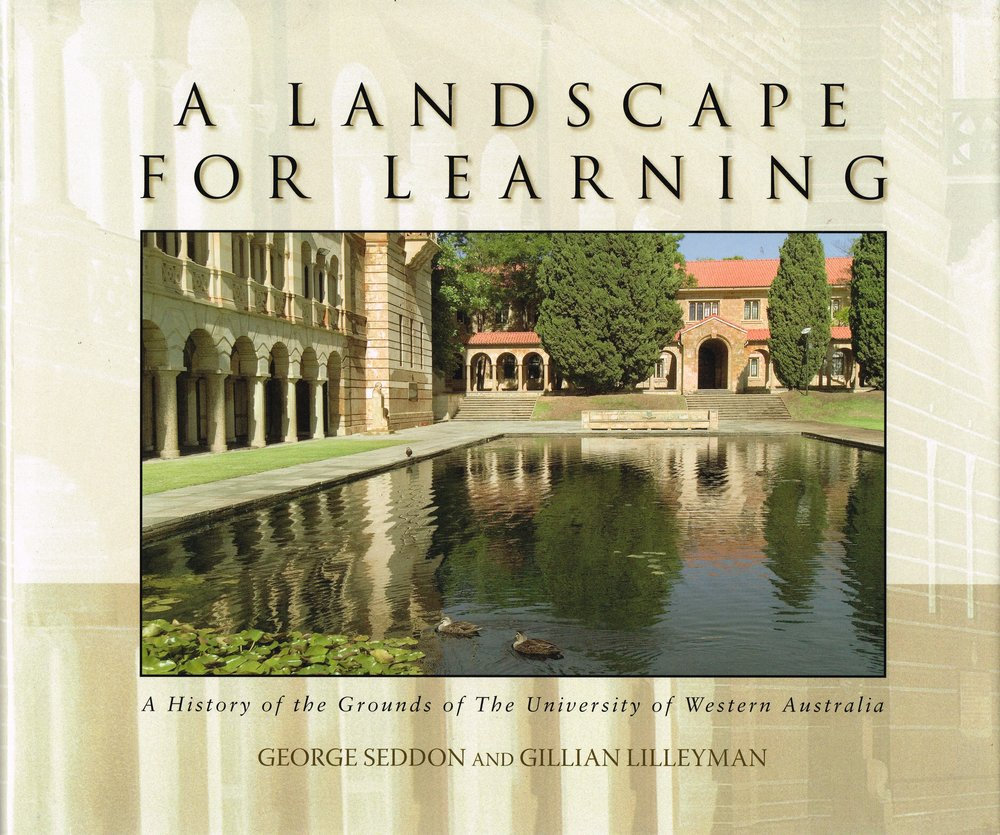 A landscape for learning : a history of the grounds of the University of Western Australia  [Edited by] George Seddon and Gillian Lilleyman