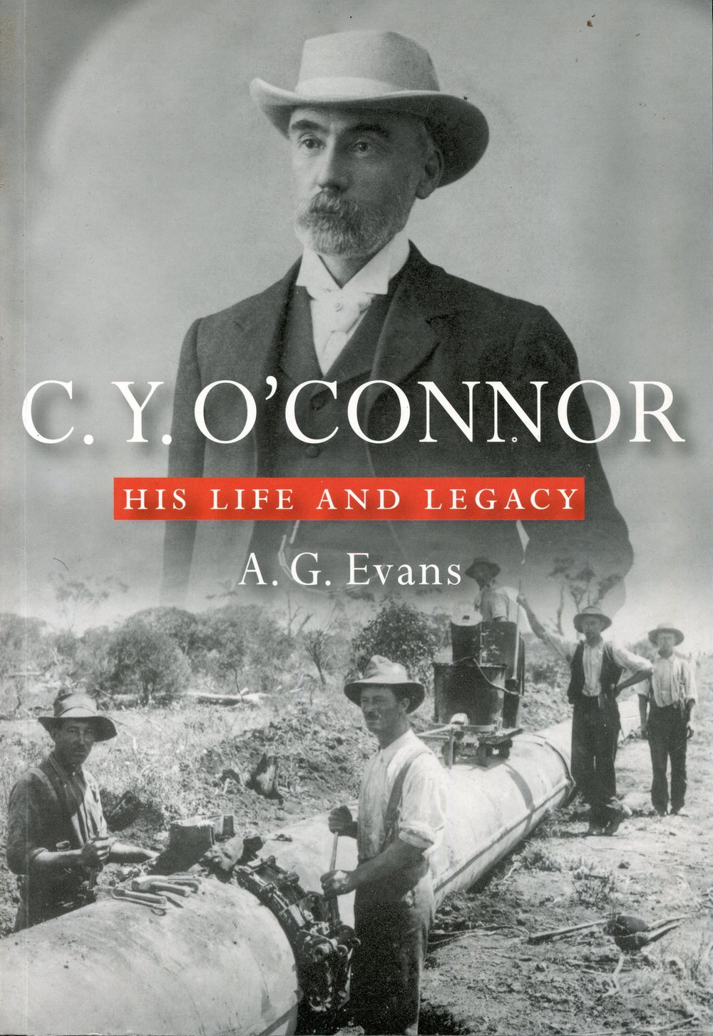 C.Y. O'Connor : his life and legacy   A.G. Evans.