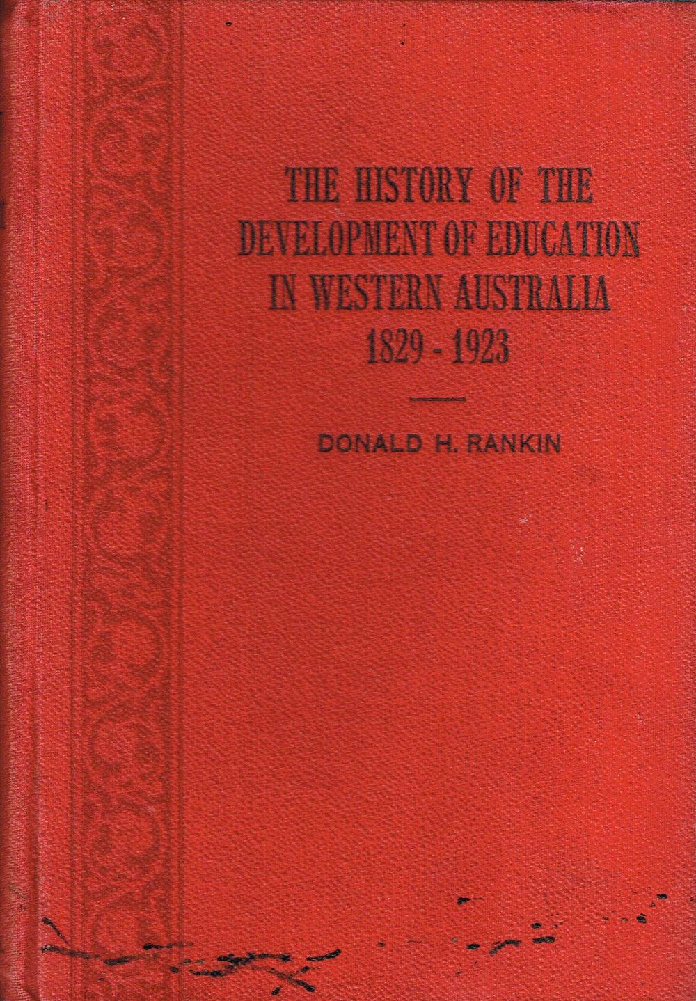 The history of the development of education in Western Australia, 1829 - 1923   Donald Hamilton Rankin (1880-1974).