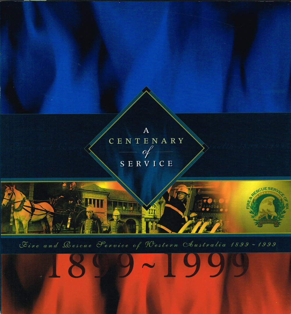 A centenary of service : Fire and Rescue Service of Western Australia 1899 - 1999   Editor, Marie Howarth.