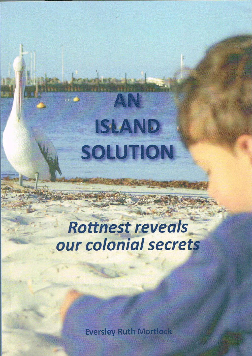 An island solution: Rottnest reveals our colonial secrets   Eversley Ruth Mortlock.