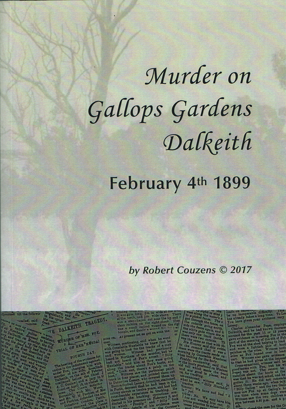 Murder on Gallops Gardens Dalkeith : February 4th 1899   Robert Couzens, edited by Dr John Hall.