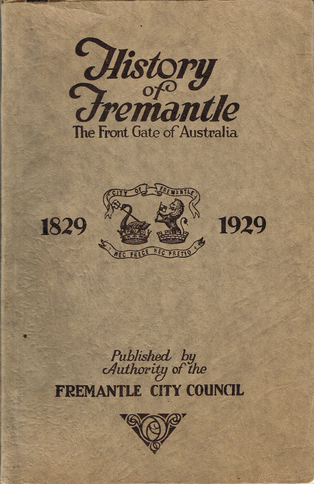 The history of Fremantle : the front gate of Australia, 1829 - 1929   By J.K. Hitchcock ; also,The history of theHarbour by J.W.B. Stevens