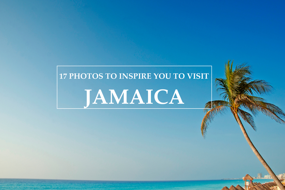 17 Photos to inspire you to visit Jamaica