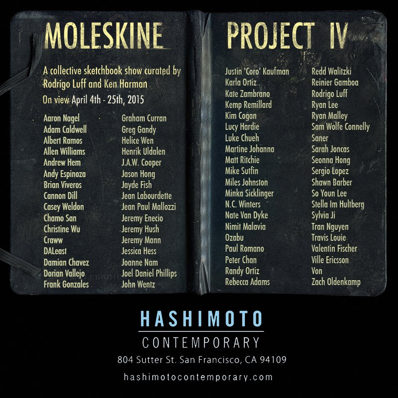 that's a dream come true! the  Moleskine Project  was always one of my favorite shows out there. so much talent and many heroes of mine. to be part of this group is a tremendous honor. thank you Rodrigo Luff and Ken Harman for the invitation – this means a lot. opening Saturday, April 4th at  Hashimoto Contemporary  in San Francisco.