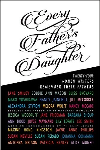 Every Fathers Daughter 24 Women Writers Remember Their Fathers