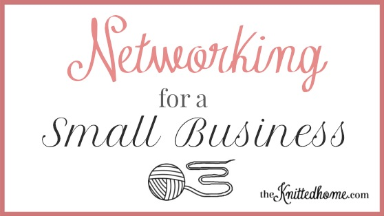 Networking for a Small Biz | theknittedhome.com