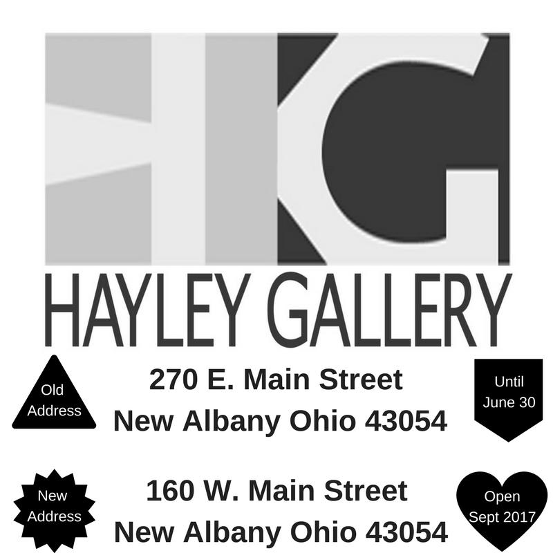 Hayley Gallery New Address:160 W. Main Street New Albany Ohio 43054