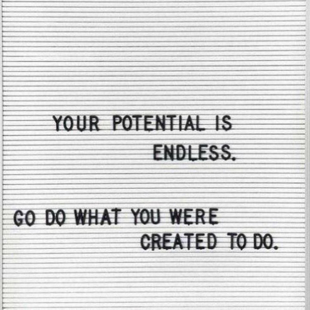 Do what you were created to do. Quote.