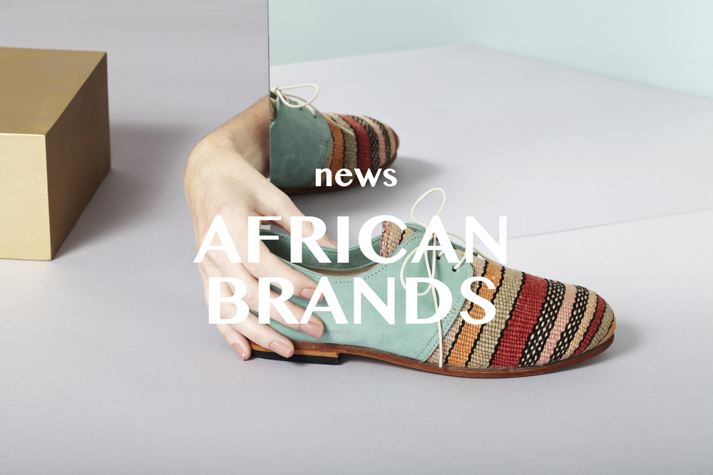THE 8 AFRICAN BRANDS STARTING A FASHION REVOLUTION FROM THE SOLES UP February 22, 2016