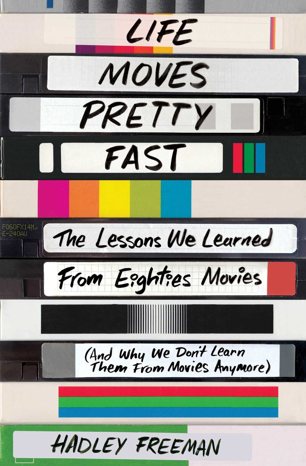 Life Moves Pretty Fast: The Lessons We LearnedFrom EightiesMovies (And Why We Don't Learn From Movies Anymore) - by Hadley Freeman