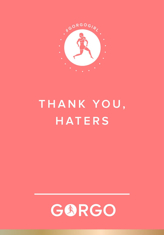 Thank You, Haters #gorgogirl