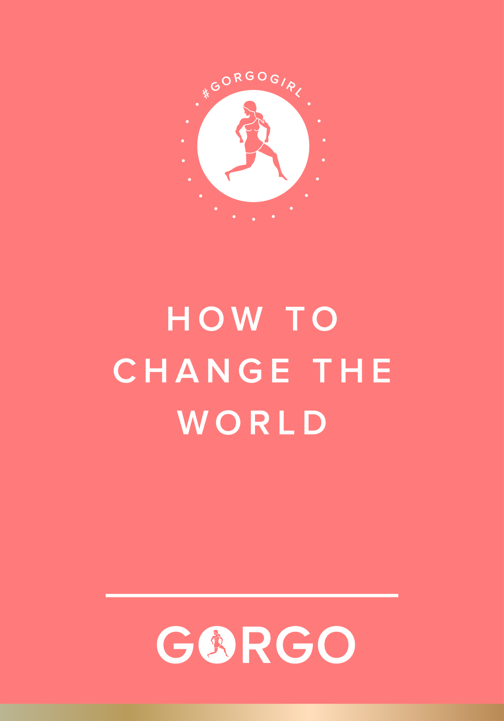 How to Change the World #gorgogirl