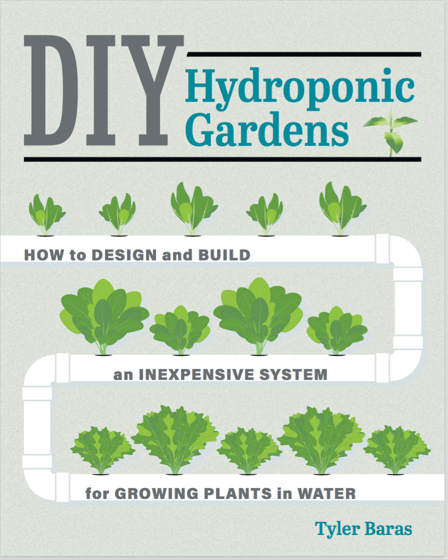 DIY Hydroponic Gardens by Tyler Baras. Published by  Cool Springs Press . Release Date: April 3, 2018.