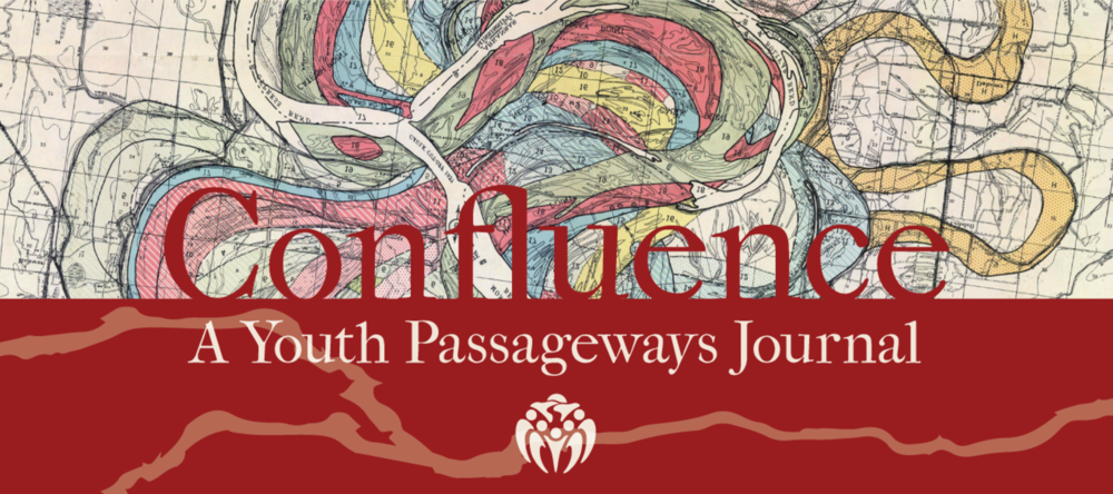 Confluence: A Youth Passageways Journal - Spring / Summer 2017