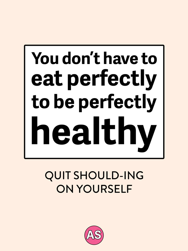 you don't need to eat perfectly healthy
