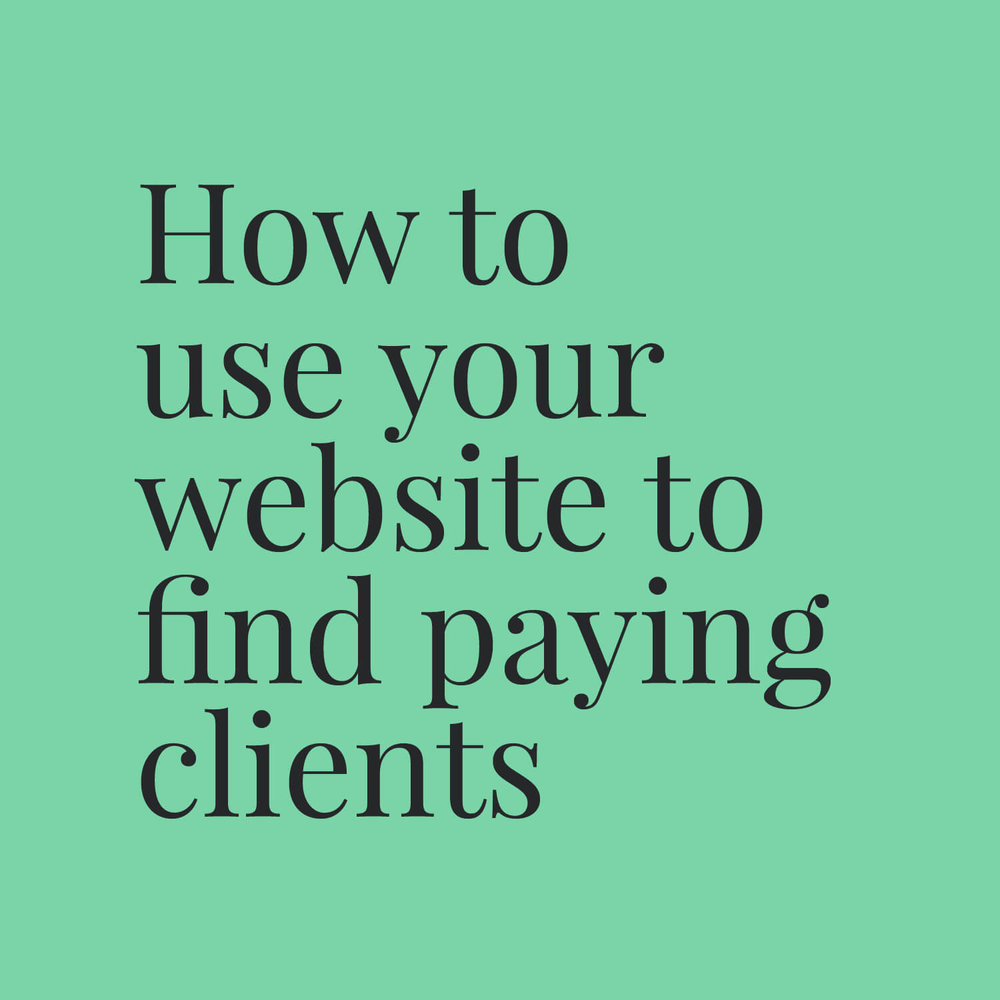How to use your website to find paying clients small.jpg
