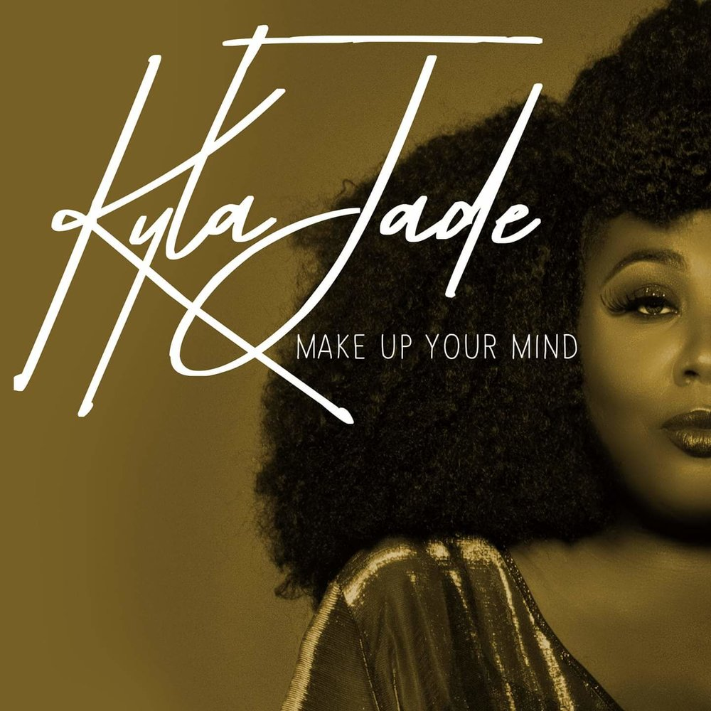 Kyla Jade / Make Up Your Mind (single): Drums. - 2018