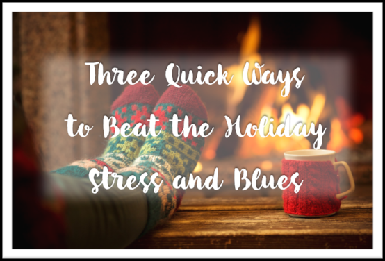 Three Quick Ways to Beat the Holiday Stress and Blues 3.png