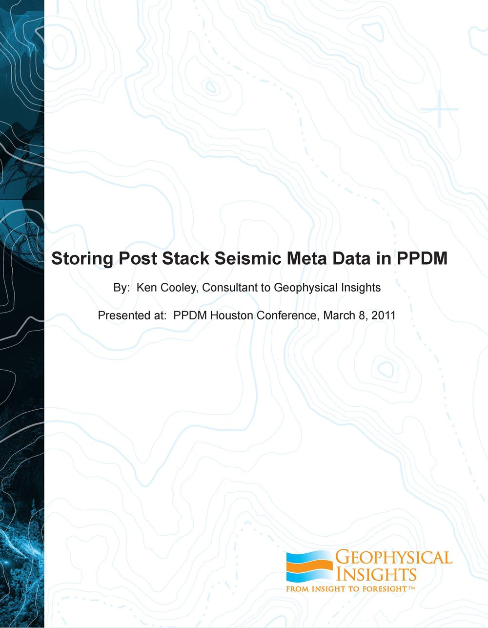 PPDM allows Survey, Geometry, Trace, and storage information for Post Stack trace data (3D Seismic Attribute volumes and 2D) for data population.