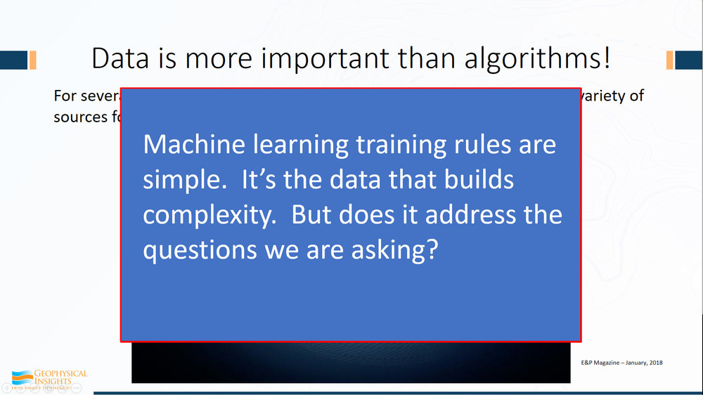 So machine learning training rules are simple  - the real value is the classification of results it's the data the builds the complexity. My question to you is: Does this really address the right questions? If it does, extremely valuable stuff. If it misses the direction of where we're going - the geologic question - it's not that useful.