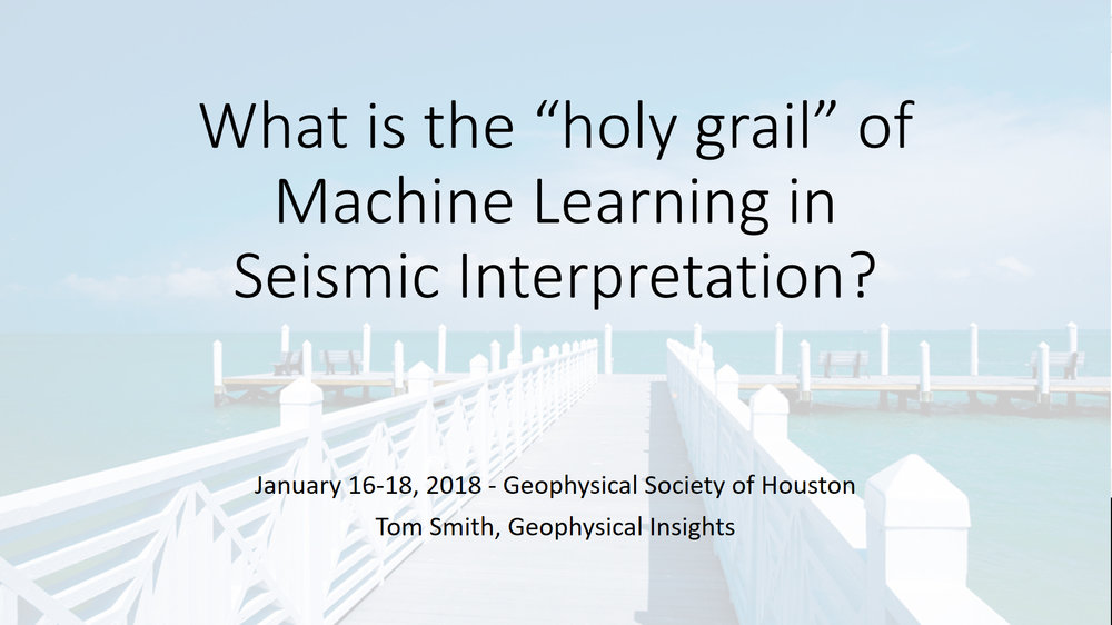 """What is the """"holy grail"""" of Machine Learning in Seismic Interpretation?, Geophysical Society of Houston, 2018"""