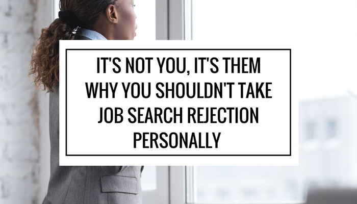 it s not you it s them why you shouldn t take job search rejection