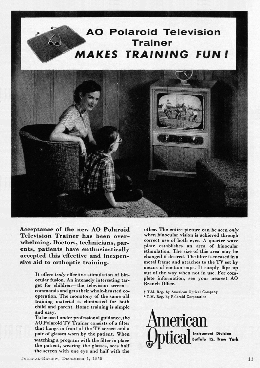 "This additional aid to orthoptic training, the ""AO Polaroid                              Television Trainer"" (1955) was an inexpensive                                   alternative to a  ssist children in improving their vision"