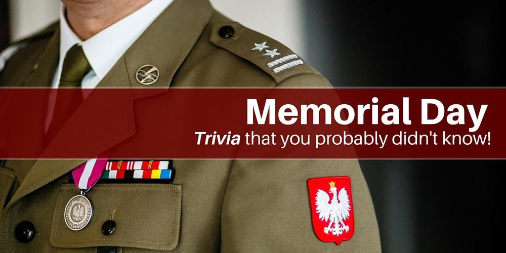 Memorial Day: Trivia that you probably didn't know!