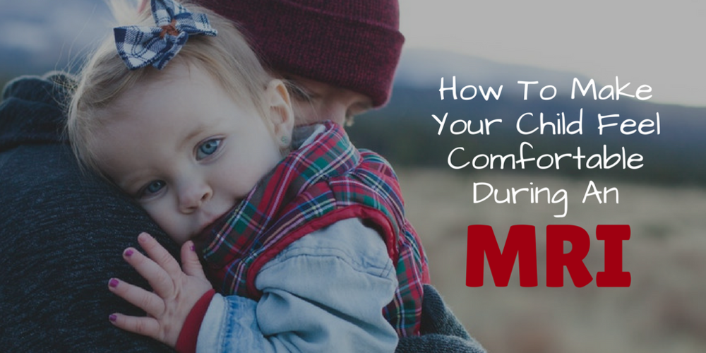 How to make your child feel comfortable during an mri