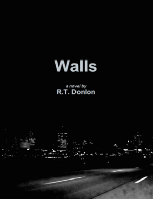 Shameless Plug:  Walls  by R.T. Donlon is available on Amazon and Barnes & Noble in electronic and paperback versions!