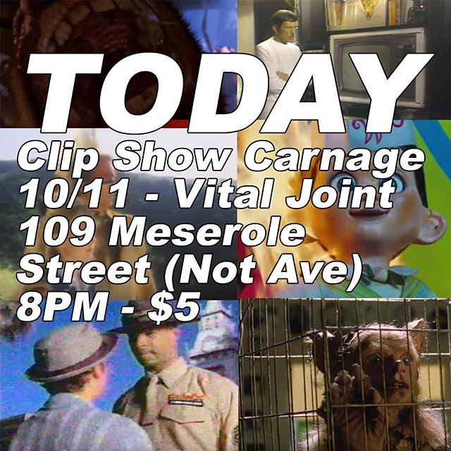 TONIGHT - Clip Show Carnage - Vital Joint - 8PM - 109 Meserole Street (Not Ave) - Be there!!! #ClipShowCarnage #Comedy #Movie #Movies #BadMovie #BadMovies #Funny #Random #VitalJoint