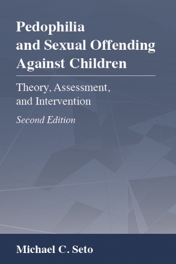 Pedophilia and Sexual Offending Against Children: Theory, Assessment, and Intervention - Michael C. Seto2nd edition, 2018