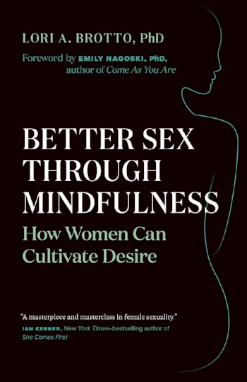 Better Sex Through Mindfulness: How Women Can Cultivate Desire - Lori A. Brotto2018