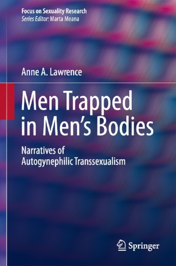 Men Trapped in Men's Bodies: Narratives of Autogynephilic Transsexualism - Anne A. Lawrence2013