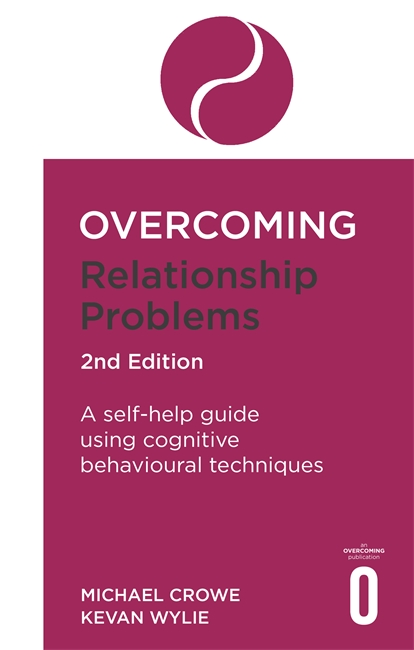 Overcoming Relationship Problems: A Self-Help Guide Using Cognitive Behavioural Techniques - Michael Crowe & Kevan Wylie2nd edition, 2017