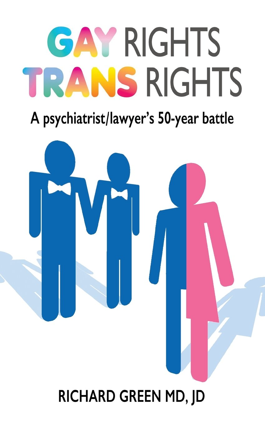 Gay Rights Trans Rights: A Psychiatrist/Lawyer's 50-Year Battle - Richard Green2018