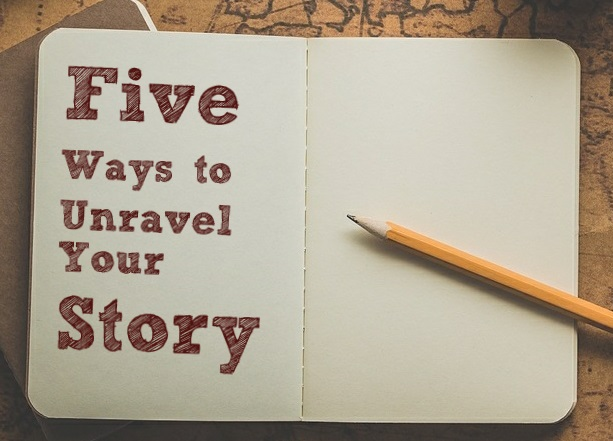 Five Ways to Unravel Your Story