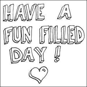 Have A Fun Filled Day