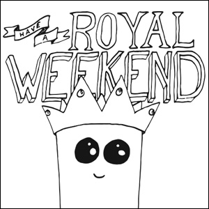 Have A Royal Weekend