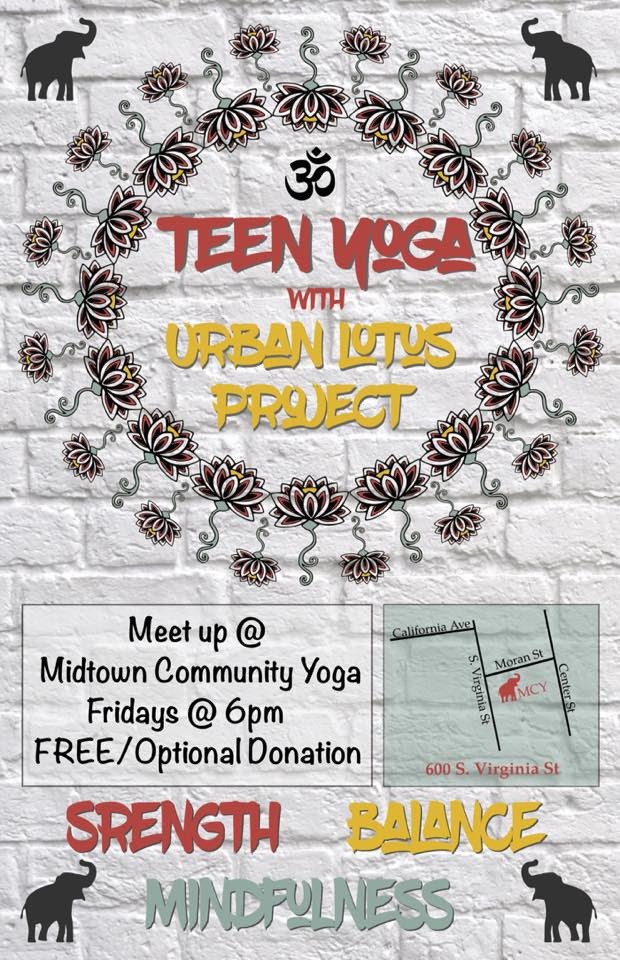 FREE/Optional Donation  Yoga for TEENS 60 Minutes.  All Levels welcome. visit Urban Lotus Project to learn about the work they do as  a non-profit that empowers at-risk and underserved youth and young adults through trauma-informed yoga and meditation practices.   NO CLASS June 16, july 21, august 18, September 15, October 20, & November 17.