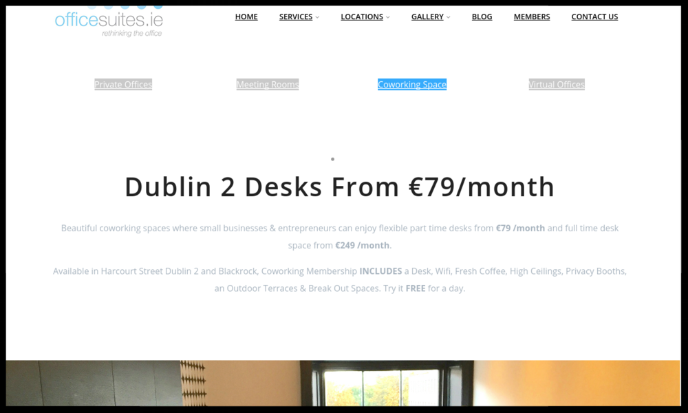 Office Suites Club, D2  Beautiful coworking spaces where small businesses & entrepreneurs can enjoy flexible part time desks.  TypE:  Serviced OFFICE WITH Coworking  Quick Contact:  + 353 (0)1 4189976  info@officesuites.ie