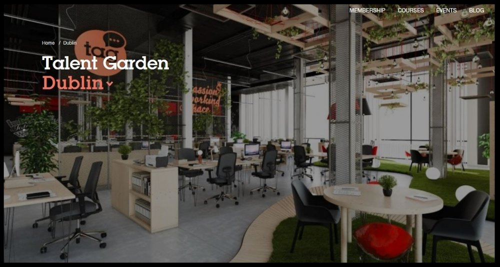 Talent Garden Dublin   innovative space in DCU's Innovation space, DCU Alpha, Provides coworking space for 350 coworkers, digital skills training by Talent Garden's Innovation School, a TAG Cafè, events and international connectivity for startups.  Quick Contact:    d ublin@talentgarden.ie