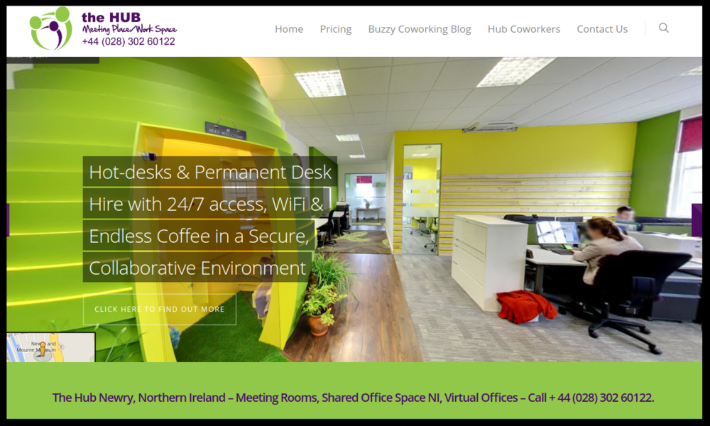 The Hub, Newry   Hot Desks, Permanent Desks, 24/7, Wi-Fi and coffee in a secure collaborative environment. Basically wa are awesome, what else do you ned to know Type: Owner managed Coworking space Quick contact: +44(0)28 302 60122  info@thehubnewry.com