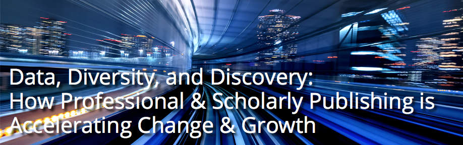 Data, Diversity, and Discovery: How Professional & Scholarly Publishing is Accelerating Change & Growth