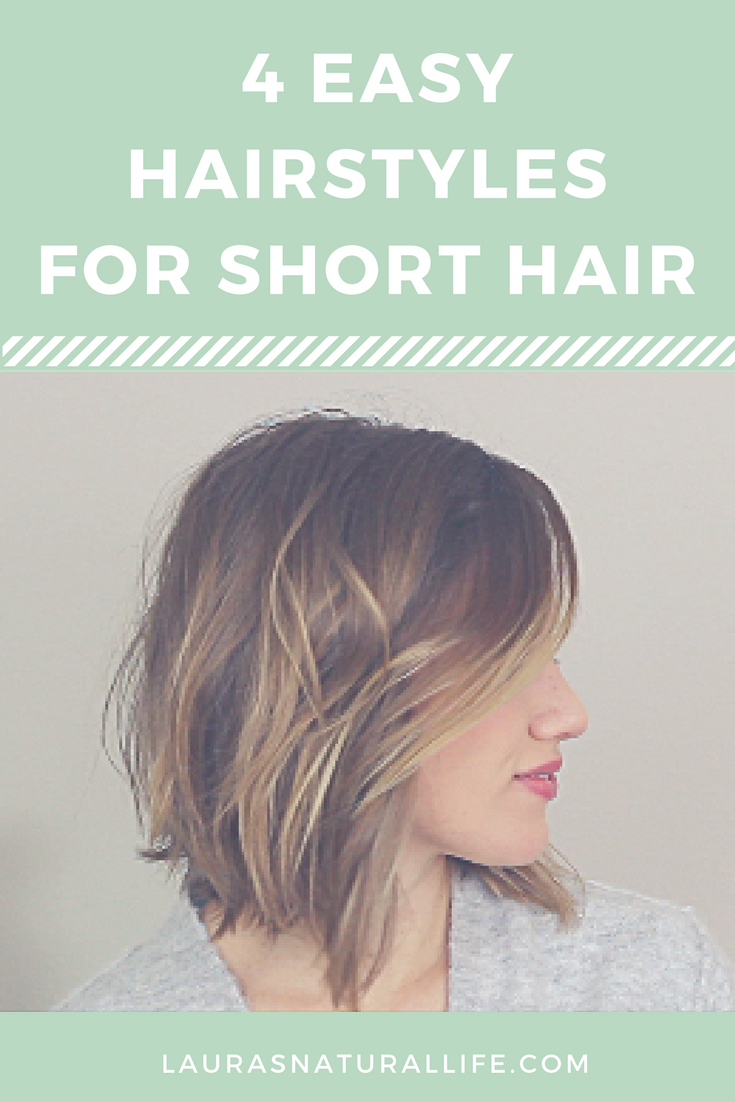 4 Easy Hairstyles For Short Hair Lauras Natural Life